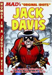 <I>MAD'S</I> ORIGINAL IDIOTS JACK DAVIS: The Complete Collection of His Work in <I>MAD</I> Comics #1-23