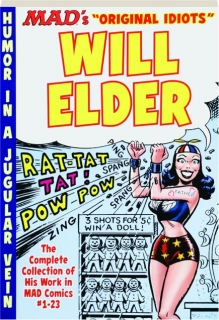 <I>MAD'S</I> ORIGINAL IDIOTS WILL ELDER: The Complete Collection of His Work in <I>MAD</I> Comics #1-23