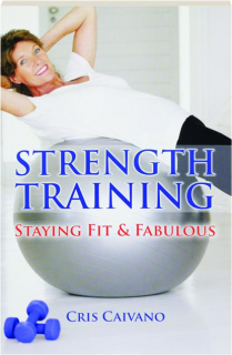 STRENGTH TRAINING: Staying Fit & Fabulous
