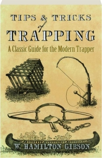 TIPS & TRICKS OF TRAPPING: A Classic Guide for the Modern Trapper
