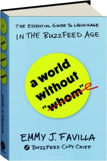 A WORLD WITHOUT WHOM: The Essential Guide to Language in the BuzzFeed Age