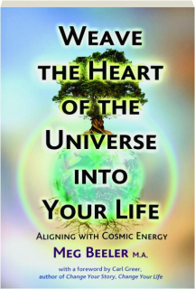 WEAVE THE HEART OF THE UNIVERSE INTO YOUR LIFE: Aligning with Cosmic Energy