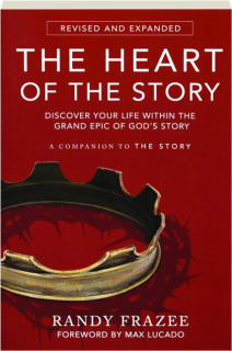 THE HEART OF THE STORY, REVISED: Discover Your Life Within the Grand Epic of God's Story