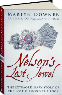 NELSON'S LOST JEWEL: The Extraordinary Story of the Lost Diamond Chelengk