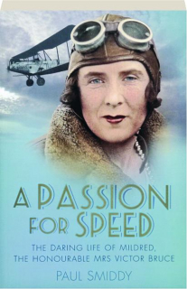 A PASSION FOR SPEED: The Daring Life of Mildred, the Honourable Mrs. Victor Bruce