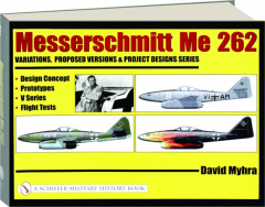 MESSERSCHMITT ME 262: Variations, Proposed Versions & Project Designs Series