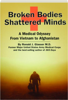 BROKEN BODIES SHATTERED MINDS: A Medical Odyssey from Vietnam to Afghanistan