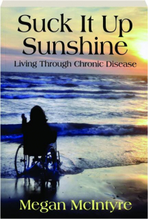 SUCK IT UP SUNSHINE: Living Through Chronic Disease