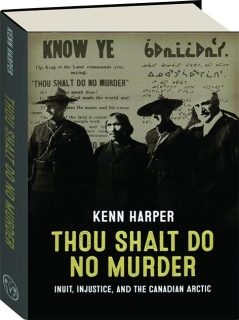 THOU SHALT DO NO MURDER: Inuit, Injustice, and the Canadian Arctic
