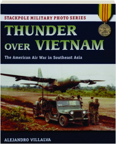 THUNDER OVER VIETNAM: The American Air War in Southeast Asia