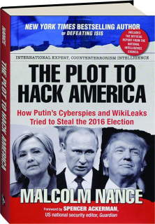 THE PLOT TO HACK AMERICA, 2ND EDITION: How Putin's Cyberspies and WikiLeaks Tried to Steal the 2016 Election