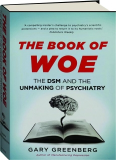 THE BOOK OF WOE: The DSM and the Unmaking of Psychiatry