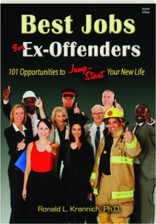 BEST JOBS FOR EX-OFFENDERS, SECOND EDITION: 101 Opportunities to Jump-Start Your New Life