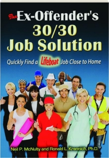THE EX-OFFENDER'S 30/30 JOB SOLUTION, SECOND EDITION: Quickly Find a Lifeboat Job Close to Home