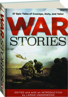 WAR STORIES: 37 Epic Tales of Courage, Duty, and Valor