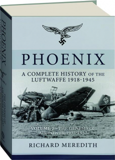 PHOENIX--A COMPLETE HISTORY OF THE LUFTWAFFE 1918-1945, VOLUME 2: The Genesis of Air Power 1935-1937