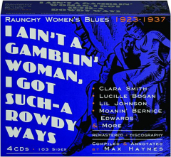 I AIN'T A GAMBLIN' WOMAN, I GOT SUCH-A ROWDY WAYS: Raunchy Women's Blues 1923-1937