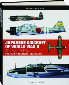 JAPANESE AIRCRAFT OF WORLD WAR II, 1937-1945: Technical Guide