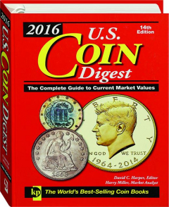 2016 U.S. COIN DIGEST, 14TH EDITION: The Complete Guide to Current Market Values