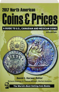 2017 NORTH AMERICAN COINS & PRICES, 26TH EDITION: A Guide to U.S., Canadian and Mexican Coins