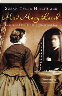 MAD MARY LAMB: Lunacy and Murder in Literary London