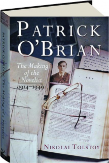 PATRICK O'BRIAN: The Making of the Novelist, 1914-1949