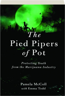 THE PIED PIPERS OF POT: Protecting Youth from the Marijuana Industry