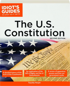 THE U.S. CONSTITUTION, SECOND EDITION: Idiot's Guides as Easy as It Gets!