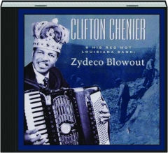 CLIFTON CHENIER & HIS RED HOT LOUISIANA BAND: Zydeco Blowout