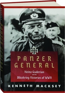 PANZER GENERAL: Heinz Guderian and the Blitzkrieg Victories of WWII