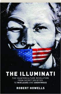 THE ILLUMINATI: The Counterculture Revolution from Secret Societies to WikiLeaks and Anonymous