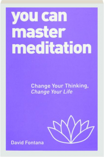 YOU CAN MASTER MEDITATION: Change Your Thinking, Change Your Life