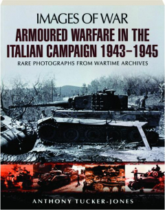 ARMOURED WARFARE IN THE ITALIAN CAMPAIGN 1943-1945: Images of War