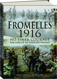 FROMELLES 1916--NO FINER COURAGE: The Loss of an English Village