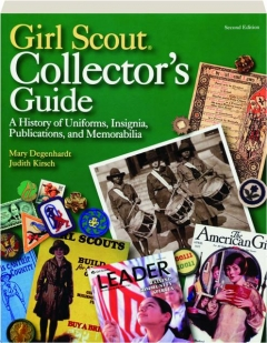 GIRL SCOUT COLLECTOR'S GUIDE, SECOND EDITION: A History of Uniforms, Insignia, Publications, and Memorabilia