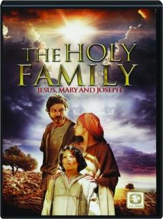 THE HOLY FAMILY: Jesus, Mary and Joseph
