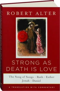 STRONG AS DEATH IS LOVE: The Song of Songs, Ruth, Esther, Jonah, and Daniel