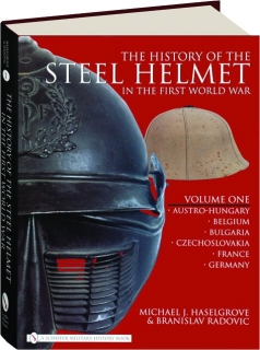 THE HISTORY OF THE STEEL HELMET IN THE FIRST WORLD WAR, VOLUME ONE