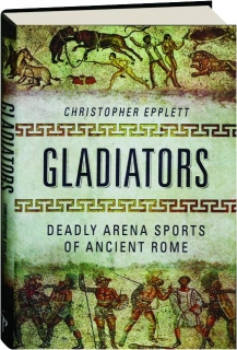 GLADIATORS: Deadly Arena Sports of Ancient Rome