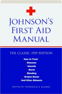 JOHNSON'S FIRST AID MANUAL: The Classic 1929 Edition