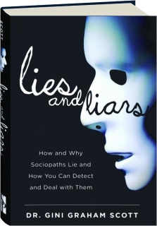 LIES AND LIARS: How and Why Sociopaths Lie and How You Can Detect and Deal with Them