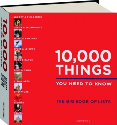 10,000 THINGS YOU NEED TO KNOW: The Big Book of Lists