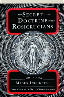 THE SECRET DOCTRINE OF THE ROSICRUCIANS: A Lost Classic