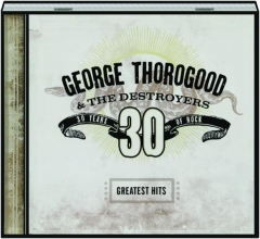 GEORGE THOROGOOD & THE DESTROYERS: 30 Years of Rock