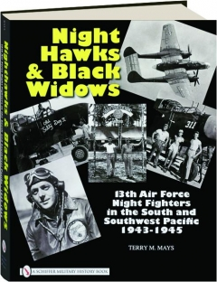NIGHTHAWKS & BLACK WIDOWS: 13th Air Force Night Fighters in the South and Southwest Pacific 1943-1945