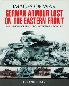 GERMAN ARMOUR LOST ON THE EASTERN FRONT: Images of War