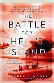 THE BATTLE FOR HELL'S ISLAND: How a Small Band of Carrier Dive-Bombers Helped Save Guadalcanal