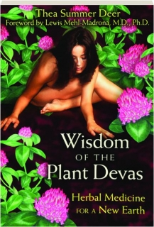 WISDOM OF THE PLANT DEVAS: Herbal Medicine for a New Earth