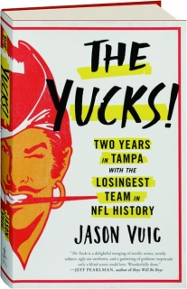 THE YUCKS! Two Years in Tampa with the Losingest Team in NFL History