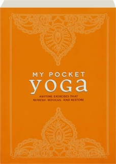 MY POCKET YOGA: Anytime Exercises That Refresh, Refocus, and Restore